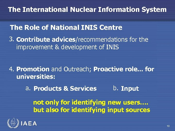 The International Nuclear Information System The Role of National INIS Centre 3. Contribute advices/recommendations