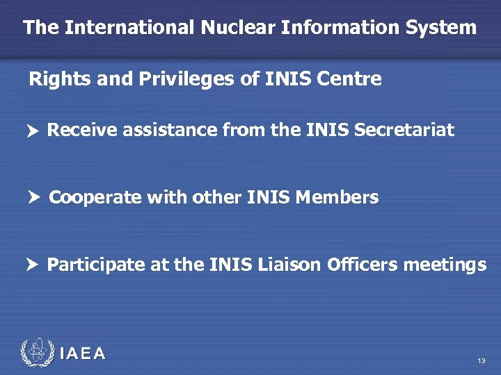 The International Nuclear Information System Rights and Privileges of INIS Centre Receive assistance from