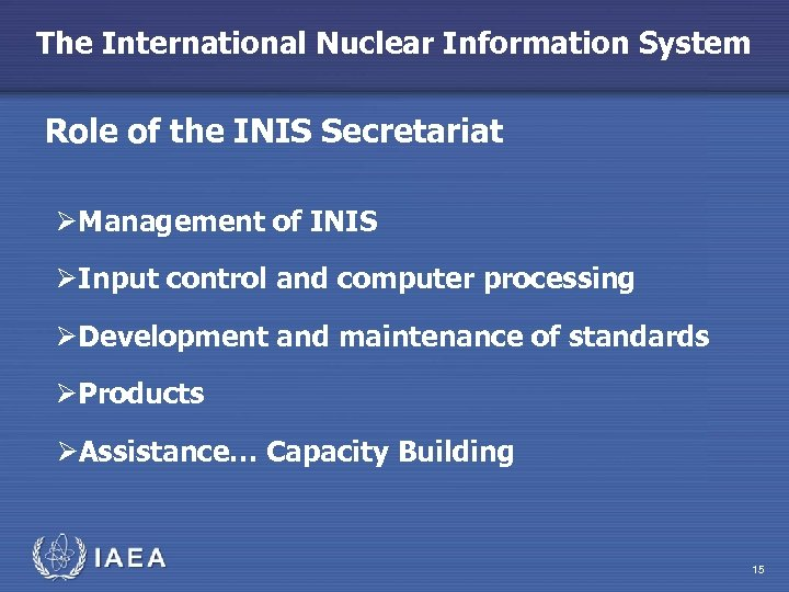 The International Nuclear Information System Role of the INIS Secretariat ØManagement of INIS ØInput