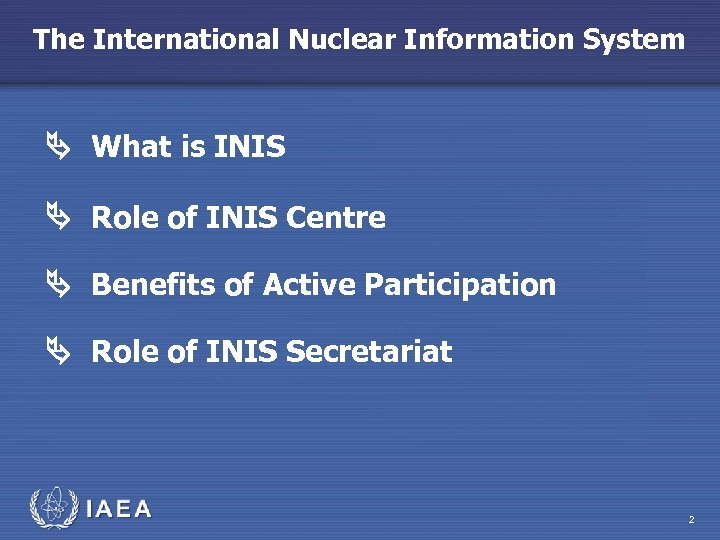 The International Nuclear Information System What is INIS Role of INIS Centre Benefits of
