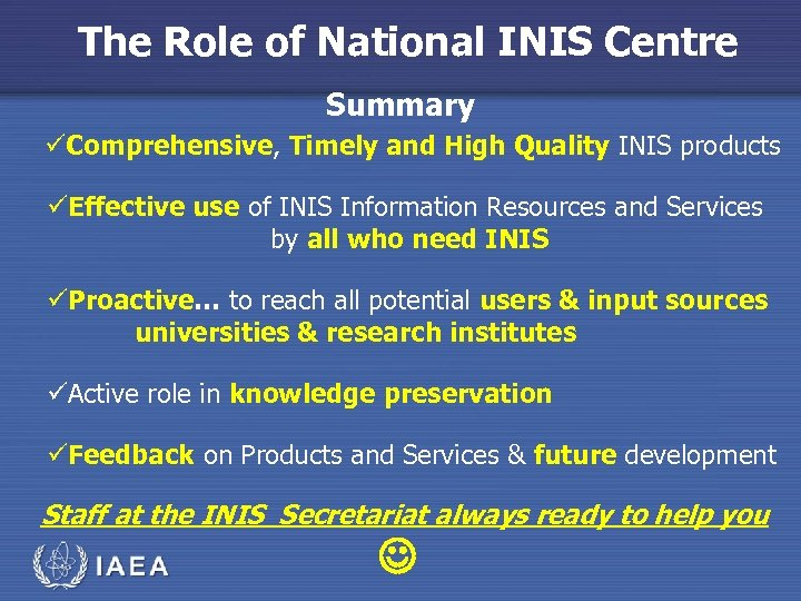 The Role of National INIS Centre Summary üComprehensive, Timely and High Quality INIS products