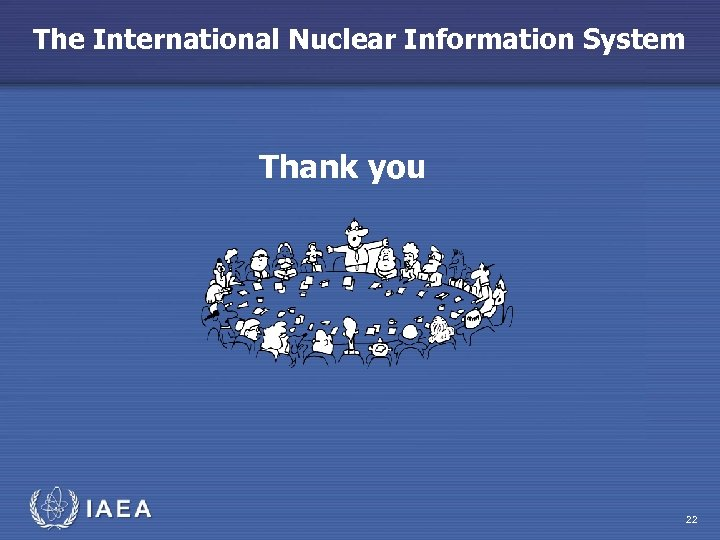 The International Nuclear Information System Thank you 22