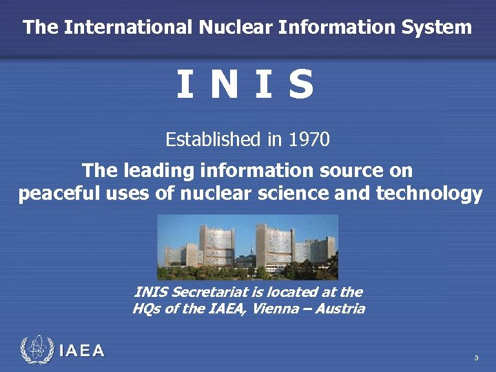 The International Nuclear Information System INIS Established in 1970 The leading information source on
