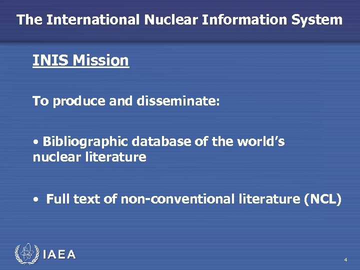 The International Nuclear Information System INIS Mission To produce and disseminate: • Bibliographic database