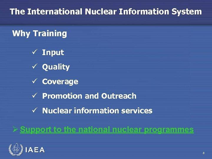 The International Nuclear Information System Why Training ü Input ü Quality ü Coverage ü