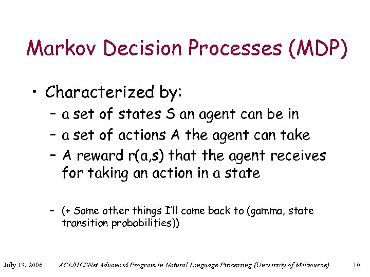 Markov Decision Processes (MDP) • Characterized by: – a set of states S an