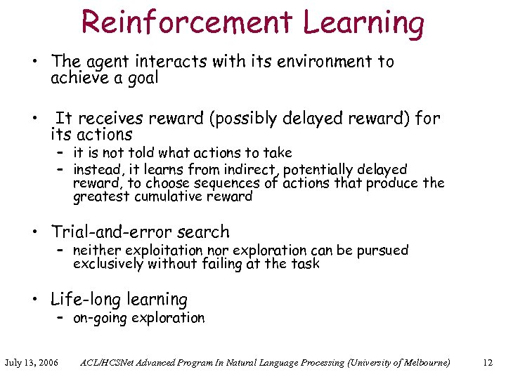 Reinforcement Learning • The agent interacts with its environment to achieve a goal •