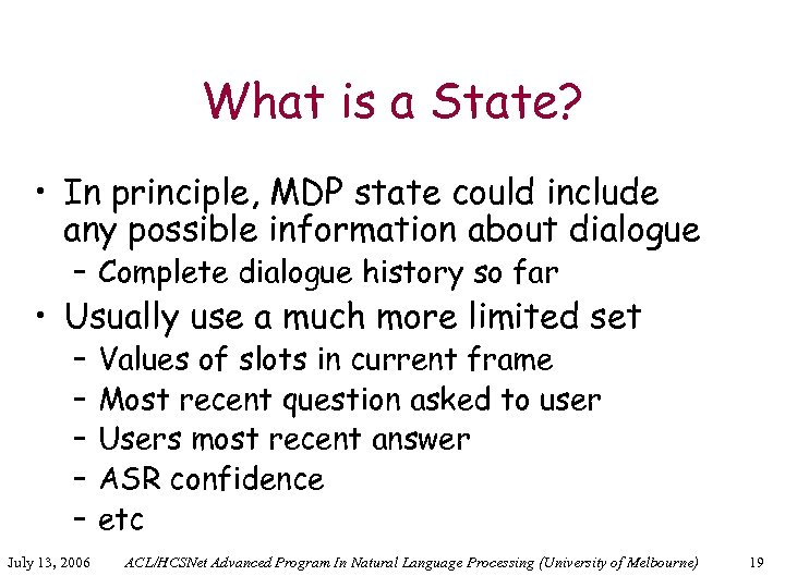 What is a State? • In principle, MDP state could include any possible information