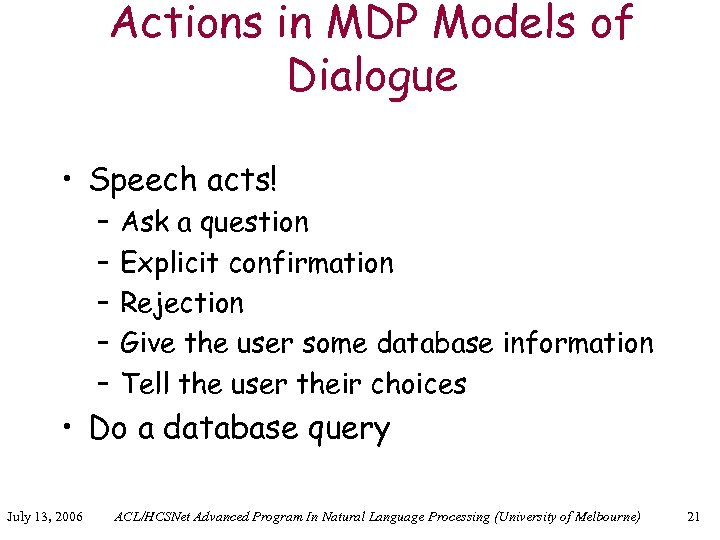 Actions in MDP Models of Dialogue • Speech acts! – – – Ask a
