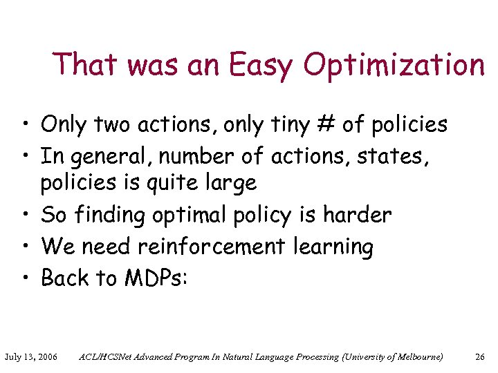 That was an Easy Optimization • Only two actions, only tiny # of policies