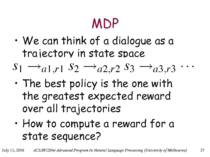 MDP • We can think of a dialogue as a trajectory in state space