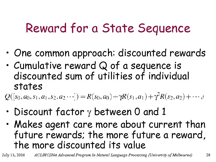Reward for a State Sequence • One common approach: discounted rewards • Cumulative reward