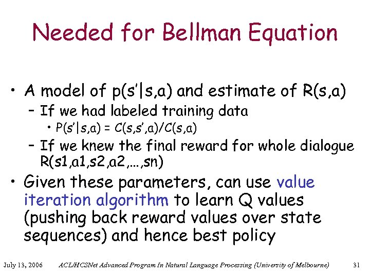 Needed for Bellman Equation • A model of p(s'|s, a) and estimate of R(s,