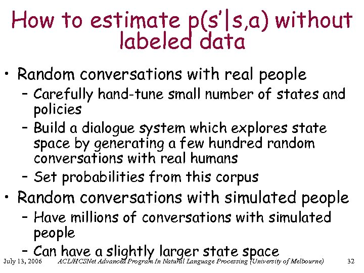 How to estimate p(s'|s, a) without labeled data • Random conversations with real people