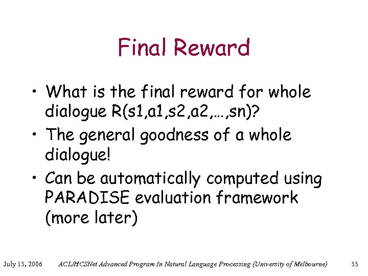 Final Reward • What is the final reward for whole dialogue R(s 1, a