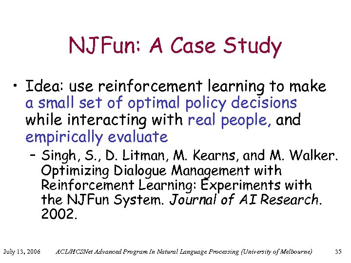 NJFun: A Case Study • Idea: use reinforcement learning to make a small set