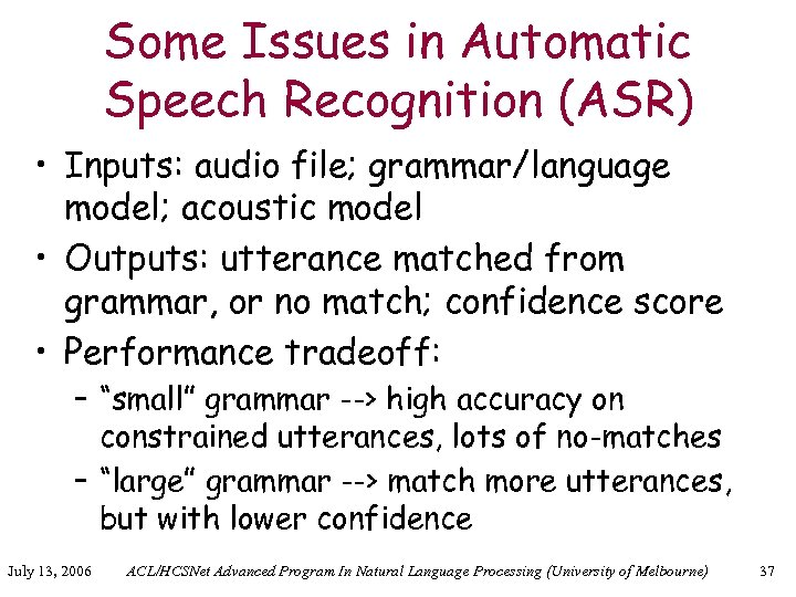 Some Issues in Automatic Speech Recognition (ASR) • Inputs: audio file; grammar/language model; acoustic