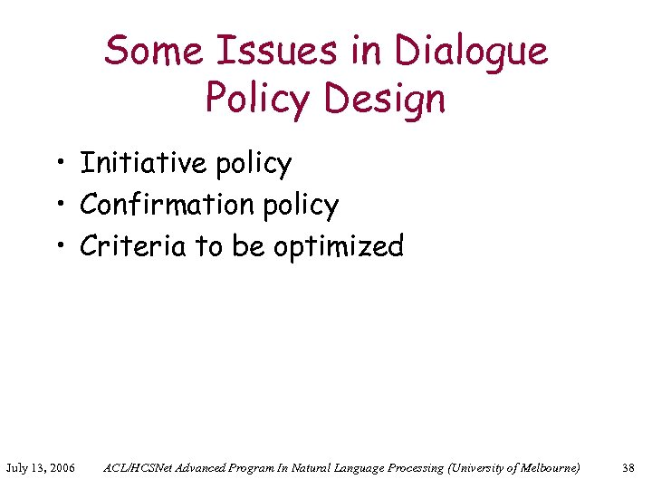 Some Issues in Dialogue Policy Design • Initiative policy • Confirmation policy • Criteria