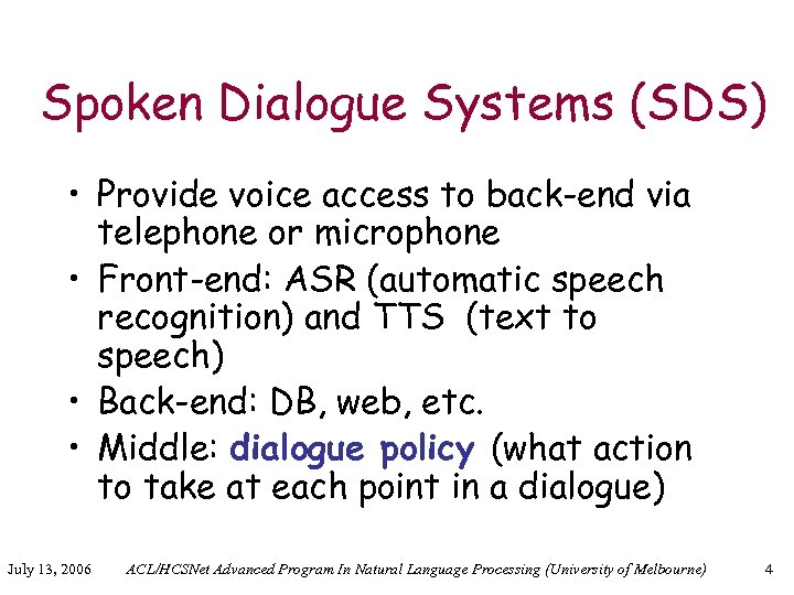 Spoken Dialogue Systems (SDS) • Provide voice access to back-end via telephone or microphone