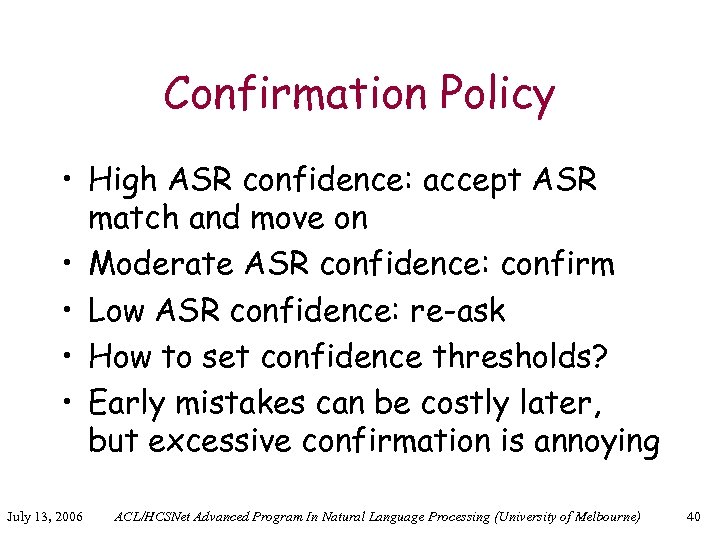 Confirmation Policy • High ASR confidence: accept ASR match and move on • Moderate