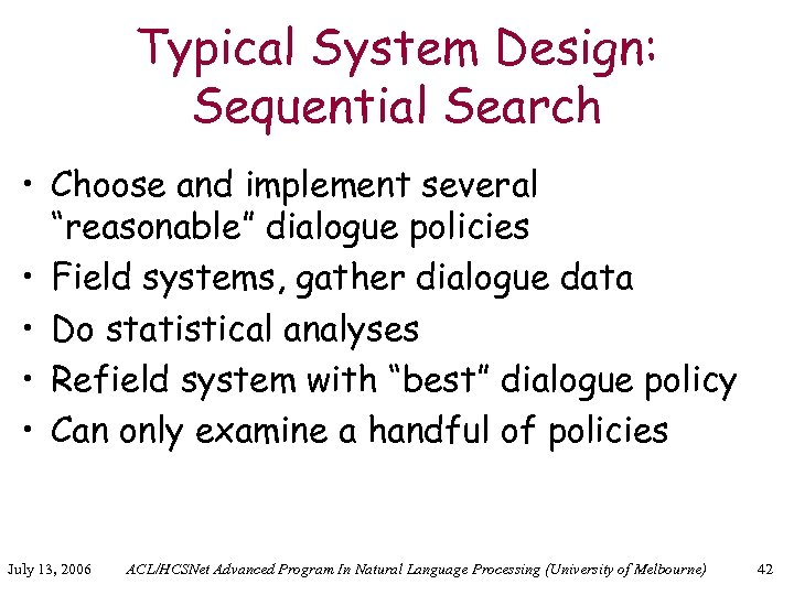 """Typical System Design: Sequential Search • Choose and implement several """"reasonable"""" dialogue policies •"""