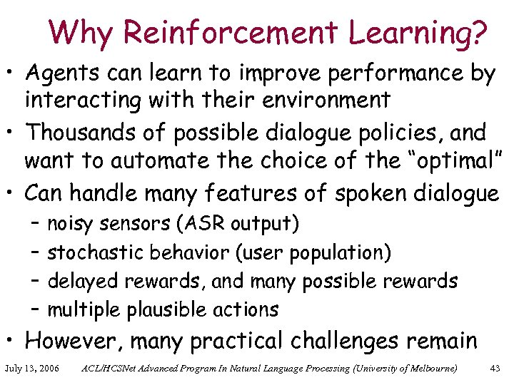 Why Reinforcement Learning? • Agents can learn to improve performance by interacting with their