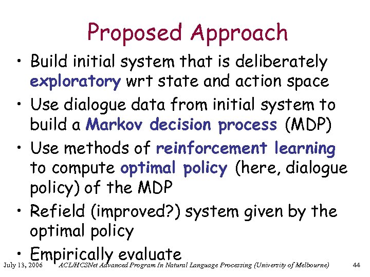 Proposed Approach • Build initial system that is deliberately exploratory wrt state and action