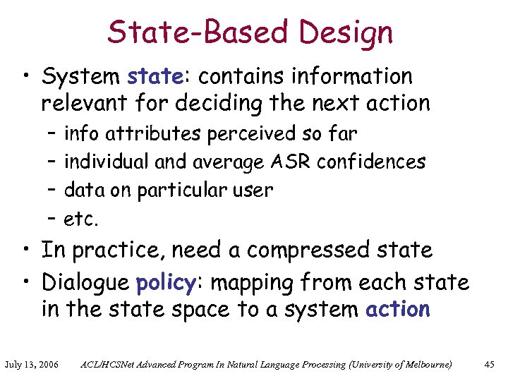 State-Based Design • System state: contains information relevant for deciding the next action –