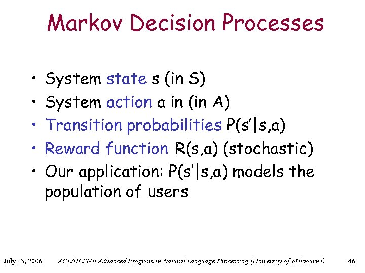 Markov Decision Processes • • • July 13, 2006 System state s (in S)