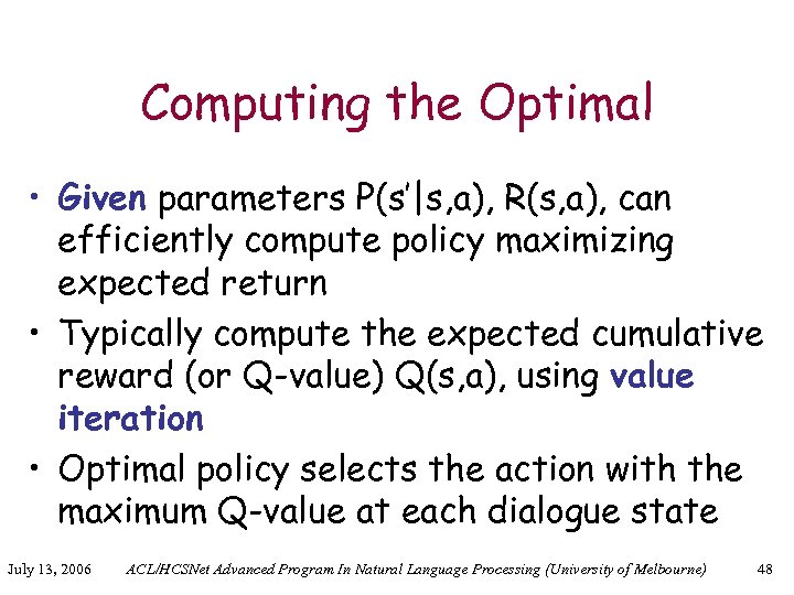 Computing the Optimal • Given parameters P(s'|s, a), R(s, a), can efficiently compute policy