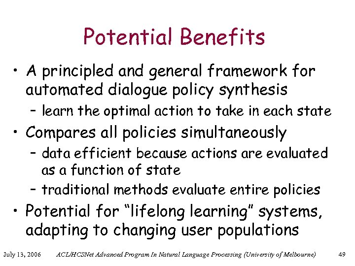 Potential Benefits • A principled and general framework for automated dialogue policy synthesis –