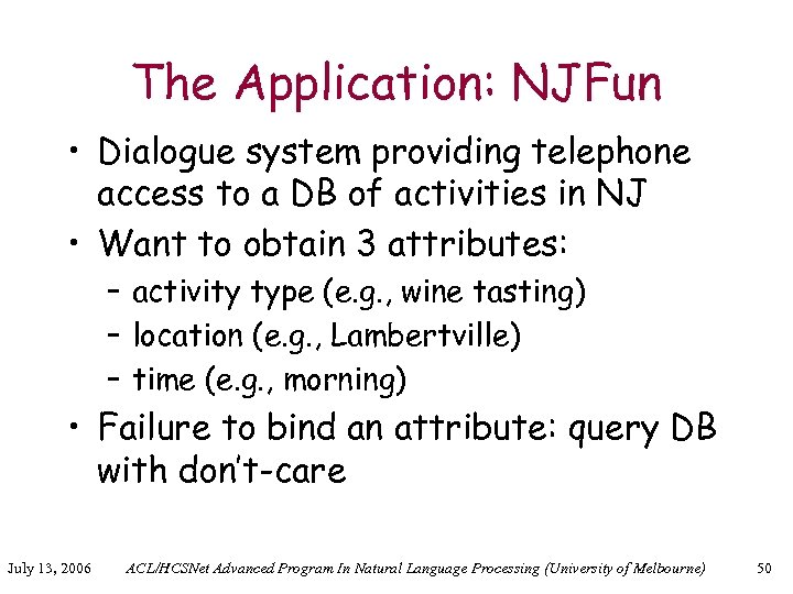 The Application: NJFun • Dialogue system providing telephone access to a DB of activities