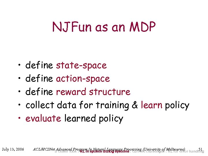 NJFun as an MDP • • • July 13, 2006 define state-space define action-space