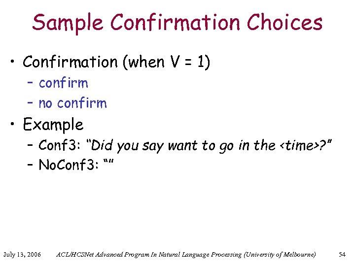 Sample Confirmation Choices • Confirmation (when V = 1) – confirm – no confirm