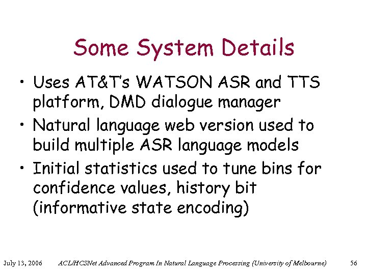 Some System Details • Uses AT&T's WATSON ASR and TTS platform, DMD dialogue manager