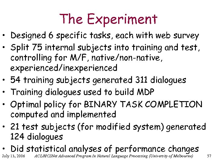 The Experiment • Designed 6 specific tasks, each with web survey • Split 75