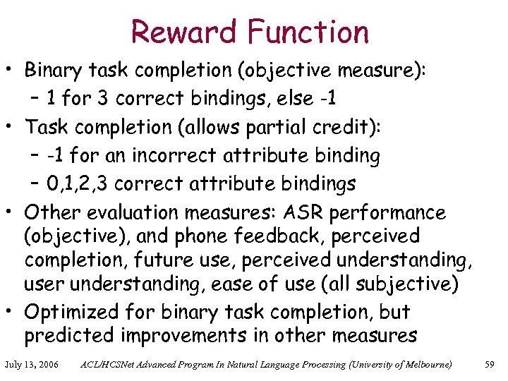 Reward Function • Binary task completion (objective measure): – 1 for 3 correct bindings,