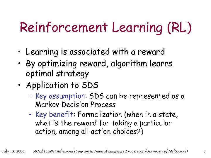 Reinforcement Learning (RL) • Learning is associated with a reward • By optimizing reward,