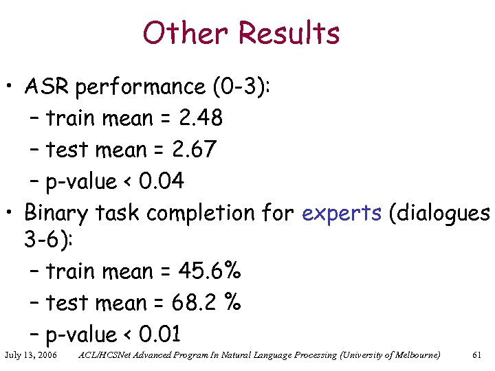 Other Results • ASR performance (0 -3): – train mean = 2. 48 –