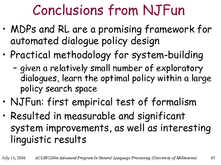 Conclusions from NJFun • MDPs and RL are a promising framework for automated dialogue