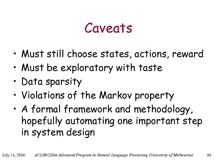 Caveats • • • Must still choose states, actions, reward Must be exploratory with