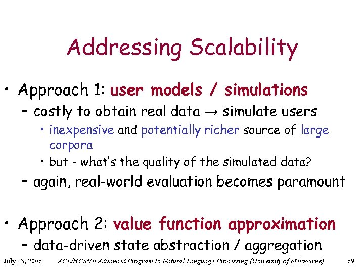 Addressing Scalability • Approach 1: user models / simulations – costly to obtain real