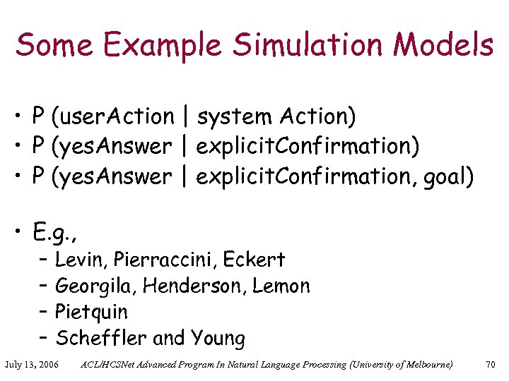 Some Example Simulation Models • P (user. Action | system Action) • P (yes.