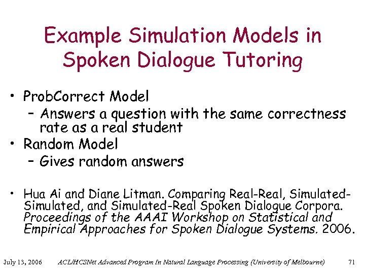 Example Simulation Models in Spoken Dialogue Tutoring • Prob. Correct Model – Answers a