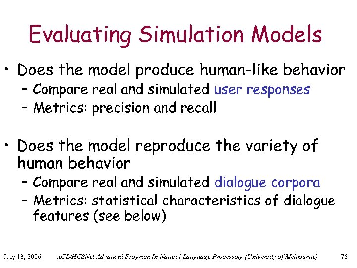 Evaluating Simulation Models • Does the model produce human-like behavior – Compare real and