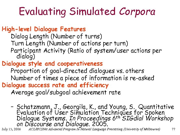 Evaluating Simulated Corpora High-level Dialogue Features Dialog Length (Number of turns) Turn Length (Number