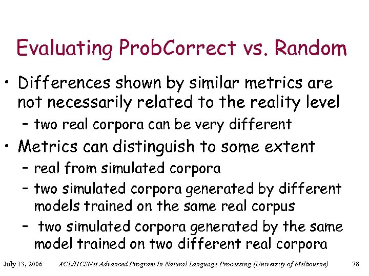 Evaluating Prob. Correct vs. Random • Differences shown by similar metrics are not necessarily