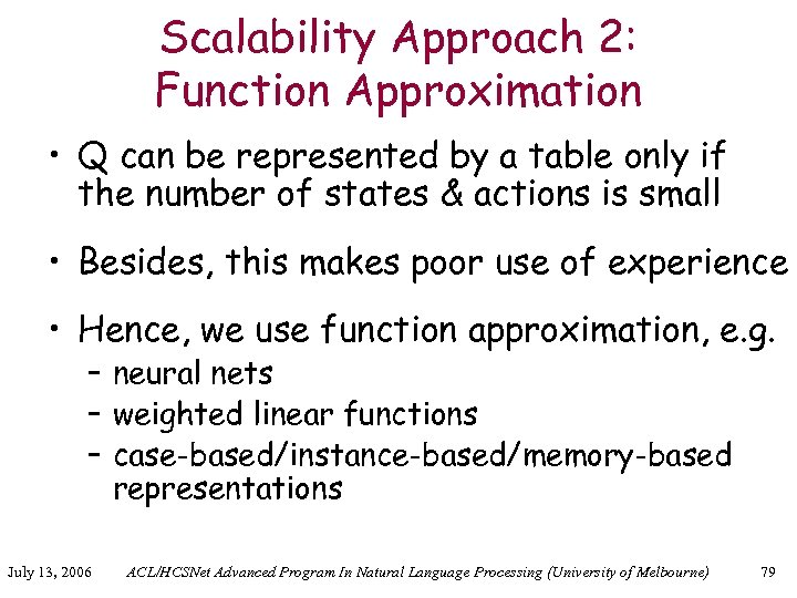 Scalability Approach 2: Function Approximation • Q can be represented by a table only