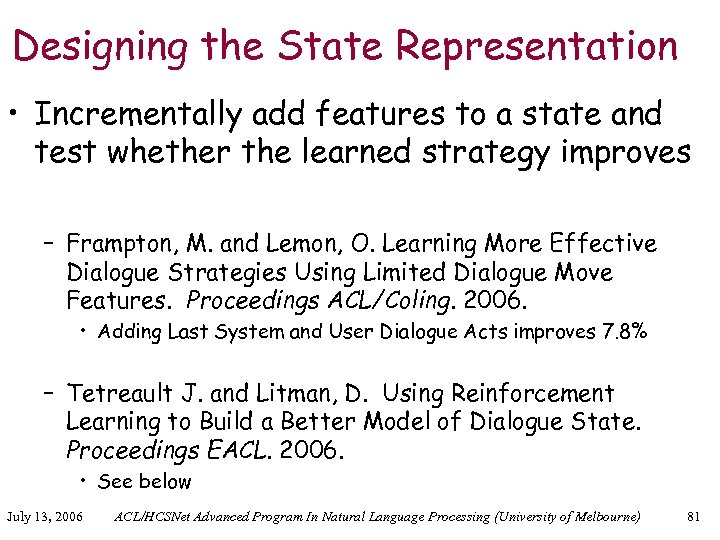 Designing the State Representation • Incrementally add features to a state and test whether