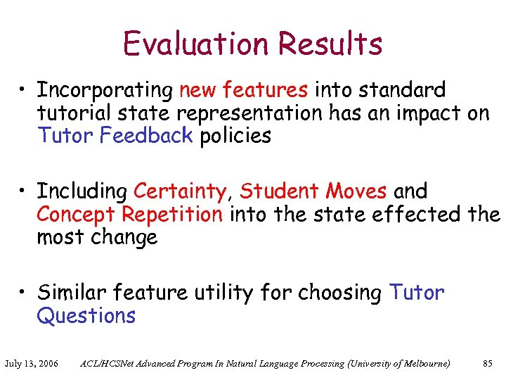 Evaluation Results • Incorporating new features into standard tutorial state representation has an impact